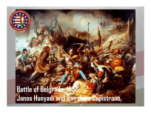 "1456 - 1687... The Hungarians would fight the Ottoman Turks for over 200 years, losing millions of men in the fight. Church bells ring at noon around the world marking the first victory against the Ottomans at Nándorfehérvár (today's Belgrade) by Janos Hunyadi and San Juan Capistrano in 1456. The ""Saviors of Christianity,"" a moniker given them by the Pope, finally drove out the Ottomans, but soon elect the House of Hapsburg to the throne."
