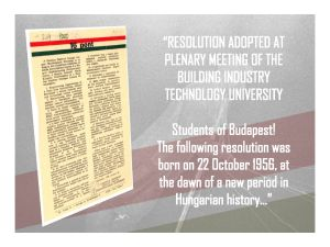 """The following resolution was born on 22 October 1956, at the dawn of a new period in Hungarian history, in the Hall of the Building Industry Technological University as a result of the spontaneous movement of several thousand of the Hungarian youth who love their Fatherland:"""