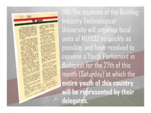 16. The students of the Building Industry Technological University will organize local units of MEFESZ as quickly as possible, and have resolved to convene a Youth Parliament.