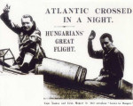 "July, 1931, newspapers all over the world reported on the front page that two Hungarian pilots, Alexander Magyar and George Endresz, had crossed the Atlantic Ocean from the United States to Hungary in a Lockheed-Sirius airplane named ""Justice for Hungary."""