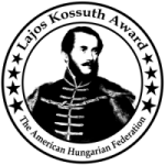 AHF established the Lajos Kossuth Award to recognize government leaders for their support in strengthening U.S. relations with Hungary and of democracy and human and minority rights in Central and Eastern Europe.