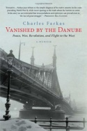 """Vanished by the Danube: Peace. War, Revolution, and the Flight to the West,"" by Dr. Charles Farkas."