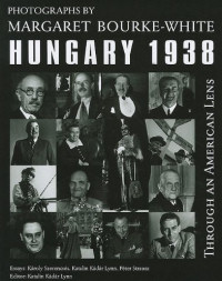 Through an American Lens, Hungary, 1938: Photographs of Margaret Bourke-White. Kadar Lynn's recently discovered a treasure trove of mostly unpublished photographs taken during the artist's month-long trip to Hungary in 1938 by Life Magazine's most renowned photojournalist, Margaret Bourke-White.